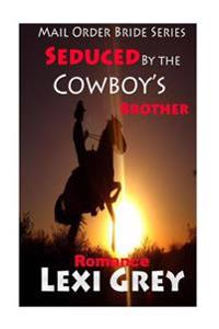 Romance: Seduced by the Cowboy's Brother (Mail Order Bride Series)