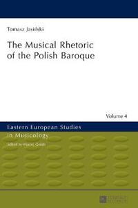 The Musical Rhetoric of the Polish Baroque