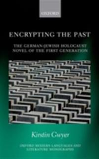 Encrypting the Past: The German-Jewish Holocaust novel of the first generation