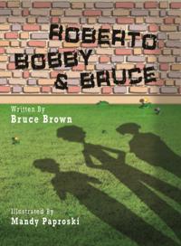 Roberto, Bobby and Bruce