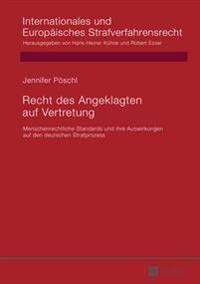 Recht Des Angeklagten Auf Vertretung: Menschenrechtliche Standards Und Ihre Auswirkungen Auf Den Deutschen Strafprozess