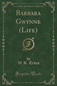 Barbara Gwynne (Life) (Classic Reprint)