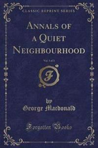 Annals of a Quiet Neighbourhood, Vol. 3 of 3 (Classic Reprint)