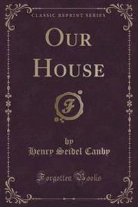Our House (Classic Reprint)