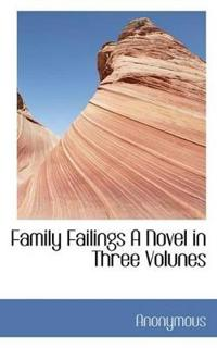 Family Failings a Novel in Three Volunes