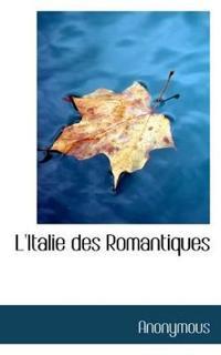 L'Italie Des Romantiques