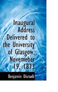 Inaugural Address Delivered to the University of Glasgow, Novemeber 19, 1873