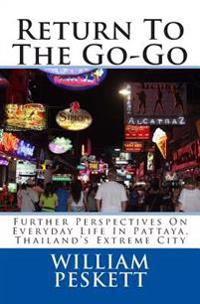 Return to the Go-Go: Further Perspectives on Everyday Life in Pattaya, Thailand's Extreme City