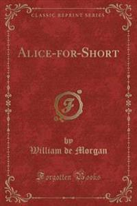 Alice-For-Short (Classic Reprint)