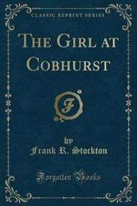 The Girl at Cobhurst (Classic Reprint)