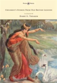 Children's Stories From Old British Legends - Illustrated by Harry G. Theaker