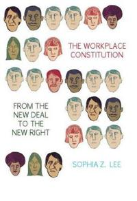 Workplace Constitution from the New Deal to the New Right