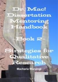 Dr. Mac! Dissertation Mentoring Handbook: Book 2- Strategies For Qualitative Research