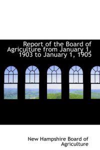 Report of the Board of Agriculture from January 1, 1903 to January 1, 1905