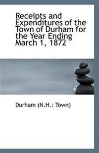 Receipts and Expenditures of the Town of Durham for the Year Ending March 1, 1872