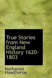 True Stories from New England History 1620-1803