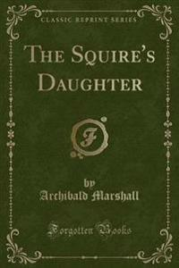 The Squire's Daughter (Classic Reprint)