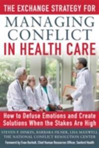 Exchange Strategy for Managing Conflict in Healthcare: How to Defuse Emotions and Create Solutions when the Stakes are High