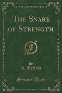 The Snare of Strength (Classic Reprint)