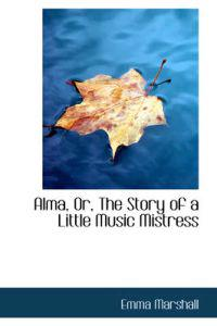 Alma, Or, the Story of a Little Music Mistress