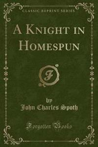 A Knight in Homespun (Classic Reprint)