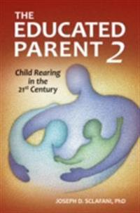 Educated Parent 2: Child Rearing in the 21st Century, 2nd Edition