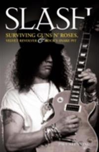 Slash - Surviving Guns N' Roses, Velvet Revolver and Rock's Snake Pit