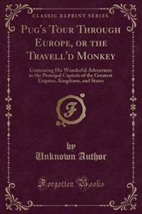 Pug's Tour Through Europe, or the Travell'd Monkey