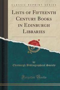 Lists of Fifteenth Century Books in Edinburgh Libraries (Classic Reprint)