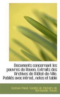 Documents Concernant Les Pauvres de Rouen, Extraits Des Archives de L'h Tel-de-Ville. Publi?'s Avec I