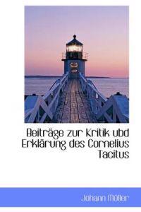 Beitr GE Zur Kritik Ubd Erkl Rung Des Cornelius Tacitus