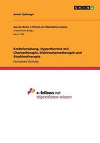 Krebsforschung. Hyperthermie Mit Chemotherapie, Elektrochemotherapie Und Strahlentherapie