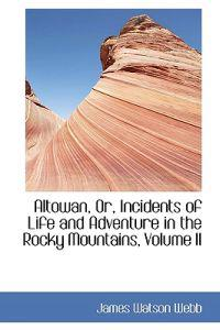 Altowan, Or, Incidents of Life and Adventure in the Rocky Mountains, Volume II