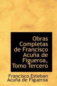Obras Completas de Francisco Acu a de Figueroa, Tomo Tercero