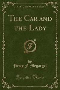 The Car and the Lady (Classic Reprint)