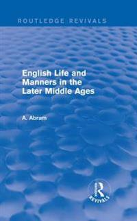 English Life and Manners in the Later Middle Ages (Routledge Revivals)