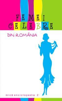 Femei celebre din Romania. Mica enciclopedie 2