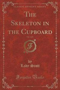 The Skeleton in the Cupboard, Vol. 1 of 2 (Classic Reprint)