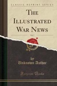 The Illustrated War News, Vol. 7 (Classic Reprint)