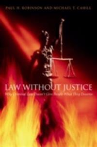 Law without Justice: Why Criminal Law Doesnt Give People What They Deserve