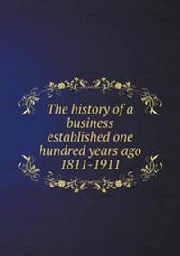 The History of a Business Established One Hundred Years Ago 1811-1911