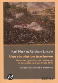 Une revolution inachevee : Secession, guerre civile...