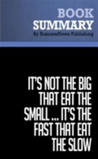 Summary: It's Not The Big That Eat The Small ... It's The Fast That Eat The Slow - Jason Jennings and Laurence Haughton