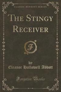 The Stingy Receiver (Classic Reprint)