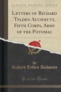 Letters of Richard Tylden Auchmuty, Fifth Corps, Army of the Potomac (Classic Reprint)