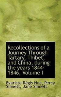 Recollections of a Journey Through Tartary, Thibet, and China, During the Years 1844-1846, Volume I
