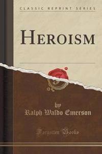 Heroism (Classic Reprint)