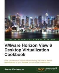 VMware Horizon View 6 Desktop Virtualization Cookbook