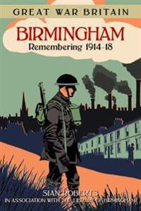 Great War Britain Birmingham: Remembering 1914-18