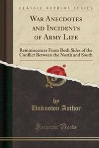 War Anecdotes and Incidents of Army Life